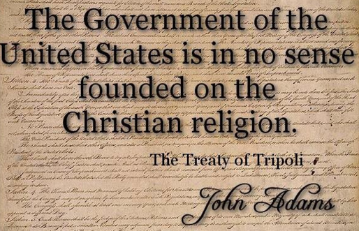 The Government of the United States is in no sense founded on the Christian religion. - John Adams (Treaty of Tripoli)